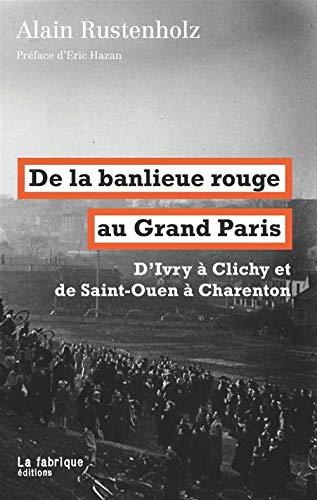 DE LA BANLIEUE ROUGE AU GRAND PARIS: RUSTENHOLZ ALAIN