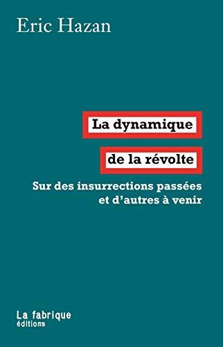 Dynamique de la révolte (La): Hazan, �ric