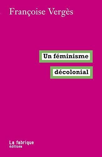 Un féminisme décolonial - Vergès, Françoise