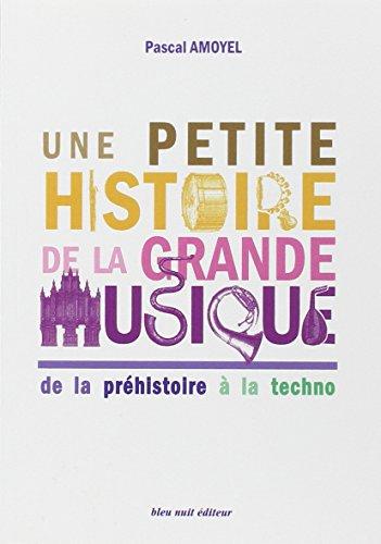 PETITE HISTOIRE DE LA GRANDE MUSIQUE -UN: AMOYEL PASCAL