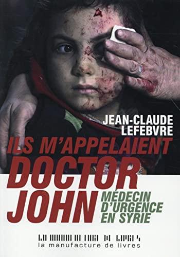 Ils m'appelaient Doctor John, Médecin d'urgence en: Jean-Claude Lefèvre
