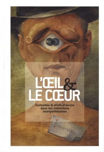 9782359060850: L'oeil et le coeur. curiosites et chefs-d'oeuvre dans les collections montpellieraines