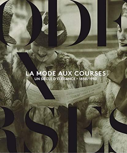 La mode aux courses : Un siècle: Christophe Dubois Rubio;