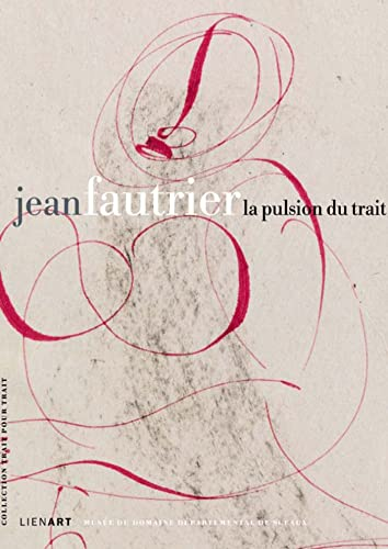 9782359061222: Jean Fautrier la Pulsion du Trait