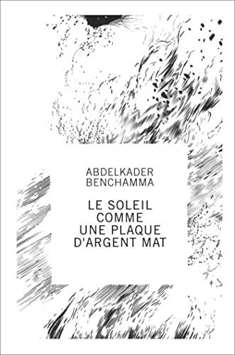 9782359061246: Abdelkader Benchamma : Le soleil comme une plaque d'argent mat