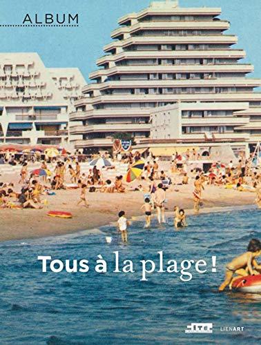 Tous à la plage !: Bernard Toulier; Corinne