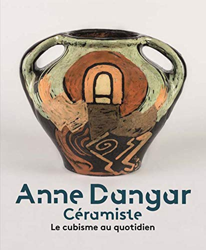 9782359061741: ANNE DANGAR CÉRAMISTE. LE CUBISME AU QUOTIDIEN