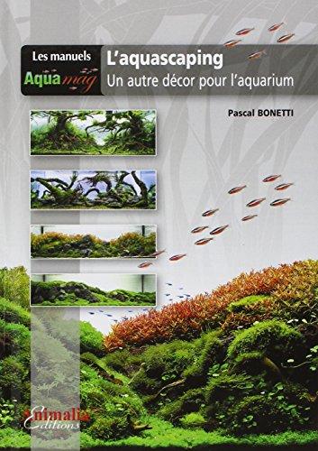 9782359090307: L'Aquascaping: Un autre décor pour l'aquarium