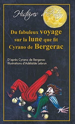 9782359200058: Du Fabuleux voyage sur la lune que fit Cyrano de Bergerac