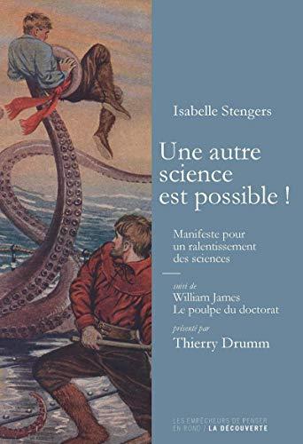 9782359250664: Une autre science est possible ! : Manifeste pour un ralentissement des sciences suivi de Le poulpe du doctorat