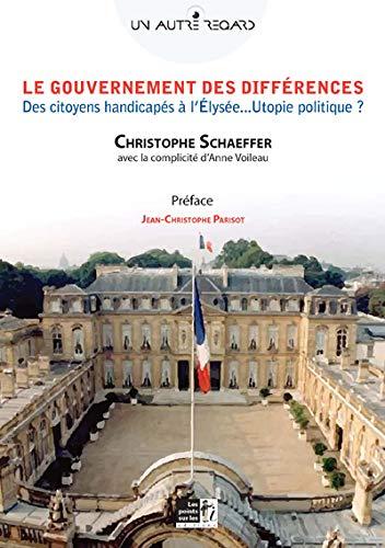 9782359300970: Gouvernement des différences (Le) : Des citoyens handicapés à l'Élysée... Utopie politique ?