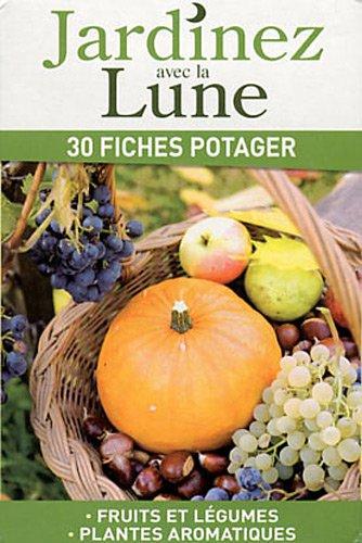 9782359331127: Jardinez avec la Lune : 30 fiches potager - Fruits et légumes, Plantes aromatiques