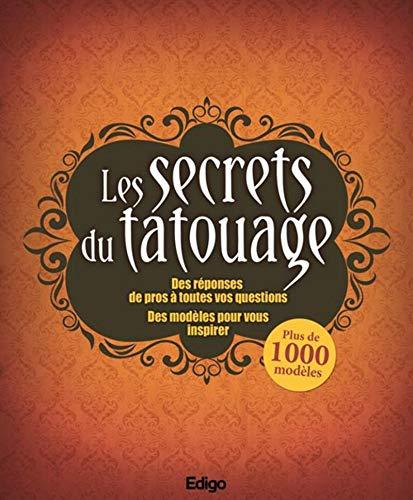 9782359332162: Les secrets du tatouage: Des réponses de pros à toutes vos questions. Des modèles pour vous inspirer.