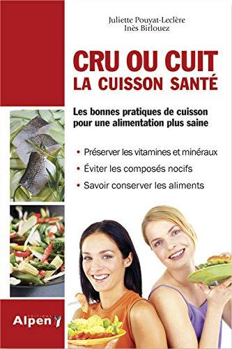 Cru ou cuit la cuisson santé: Juliette Pouyat; Ines Birlouez