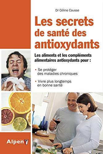 9782359342512: Les secrets de sant� des antioxidants : Plus jeune, plus lontemps avec les antioxydants