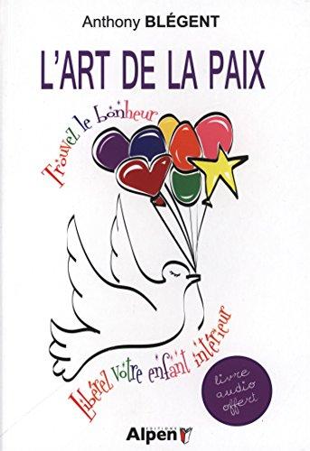 ART DE LA PAIX -L- TROUVEZ LE BONHEUR: BLEGENT ANTHONY
