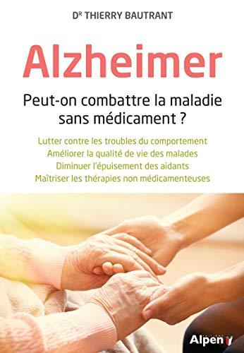 Alzheimer - Peut-on combattre la maladie sans: Bautrant, Thierry