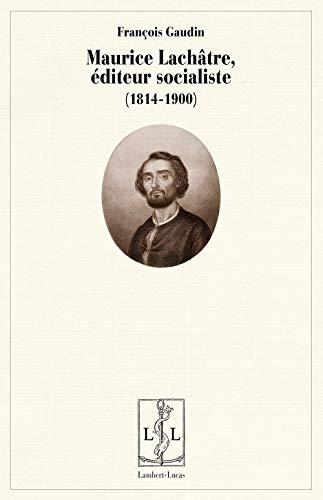 Maurice Lachâtre, éditeur socialiste (1814-1900): François Gaudin