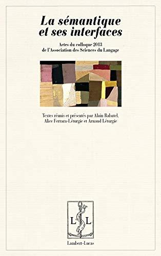 9782359351293: La sémantique et ses interfaces : Actes du colloque 2013 de l'Association des Sciences du Langage