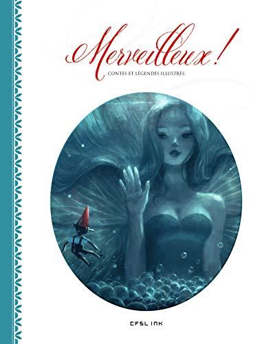 9782359470499: Merveilleux ! : Contes et légendes illustrés