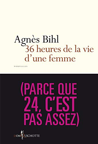 36 heures de la vie d'une femme: Bihl, Agn�s
