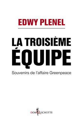 9782359494624: Troisieme Equipe (la) - Souvenirs de l'affaire Greenpeace