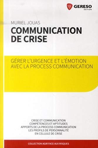 COMMUNICATION DE CRISE GERER L URGENCE: JOUAS MURIEL