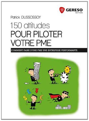150 ATTITUDES POUR PILOTER VOTRE PME: DUSSOSSOY PATRICK