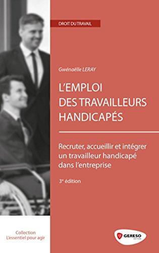 9782359532463: L'emploi des travailleurs handicapés : Recruter, accueillir et intégrer un travailleur handicapé dans l'entreprise