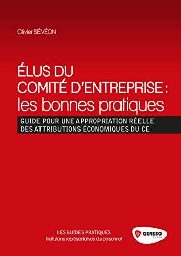 9782359532746: Elus du comité d'entreprise : les bonnes pratiques : Guide pour une appropriation réelle des attributions économiques du CE