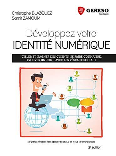9782359532784: Développez votre identité numérique : Cibler et gagner des clients, se faire connaître, trouver un job... avec les réseaux sociaux - Regards croisés des générations X et Y sur l'e-réputation.