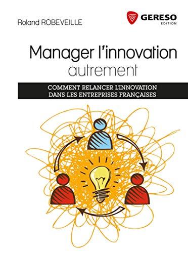 9782359533026: Manager l'innovation autrement : Comment relancer l'innovation dans les entreprises françaises