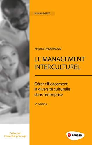 le management interculturel ; gérer efficacement la diversité culturelle dans l'...