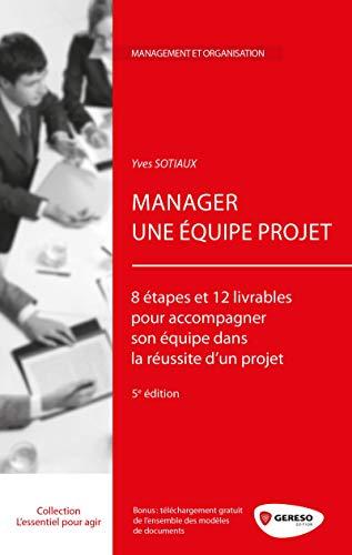 9782359533200: Manager une équipe projet : 8 étapes et 12 livrables pour accompagner son équipe dans la réussite d'un projet