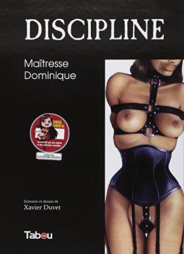 Discipline, Tome 1 : Maîtresse Dominique: Xavier Duvet