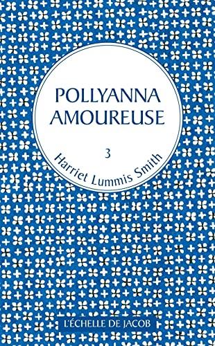 9782359680744: Pollyanna, Tome 3 : Pollyanna amoureuse