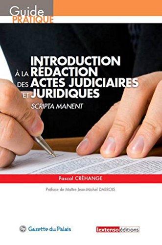 Introduction à la rédaction des actes judiciaires et juridiques : Scripta manent: ...