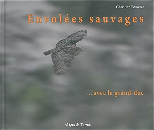 ENVOLEES SAUVAGES AVEC LE GRAND DUC: FOSSERAT CHRISTIAN
