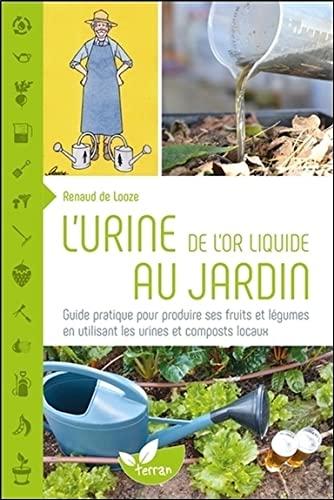 URINE (L') : DE L'OR LIQUIDE AU JARDIN: LOOZE RENAUD DE
