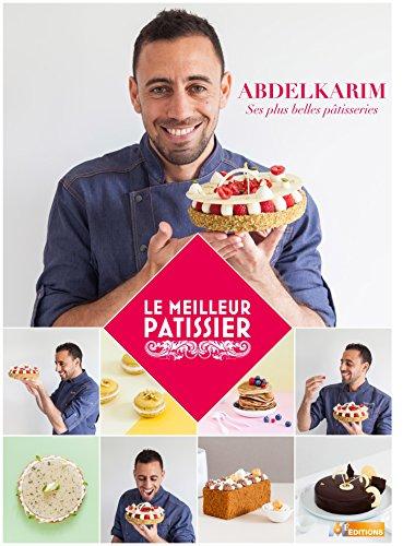 9782359851441: Le Meilleur Pâtissier : Abdelkarim, ses plus belles pâtisseries