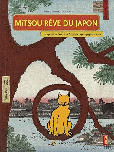 MITSOU RÊVE DU JAPON : VOYAGE À TRAVERS LES ESTAMPES JAPONAISES: GUILLEMOT MICHEL