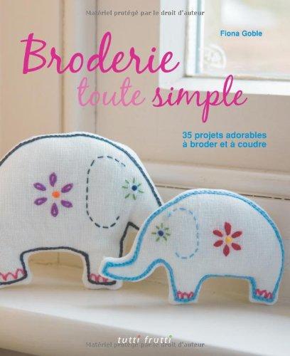 9782360090358: Broderie toute simple : 35 projets adorables à broder et à coudre