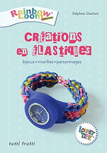 9782360091102: Création en élastiques : Bijoux, montres, personnages