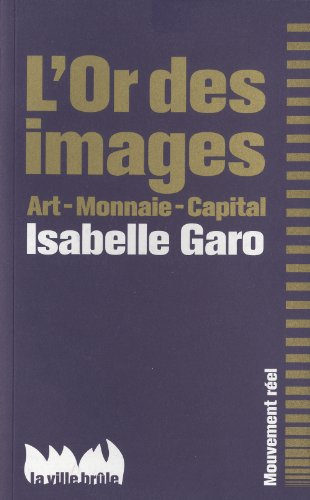 9782360120253: L'Or des images : Art - Monnaie - Capital