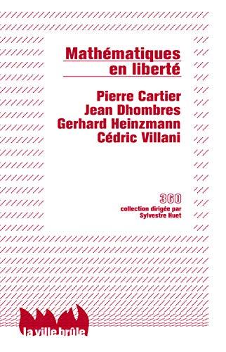 Mathématiques en liberté : Liberté, réalité, responsabilité: Cartier, Pierre; Dhombres,