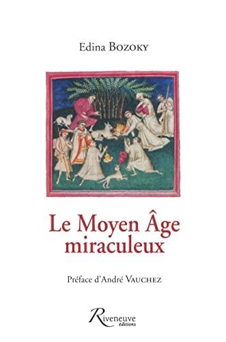 Le Moyen Age miraculeux (French Edition): Edina Bozoky