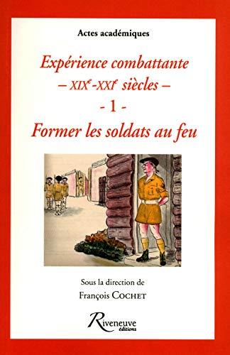 9782360130429: FORMER LES SOLDATS AU FEU - EXPERIENCE COMBATTANTE DU XIXE AU XXIE SIECLES