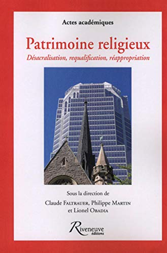 Patrimoine religieux : Désacralisation, requalification, réappropriation ...
