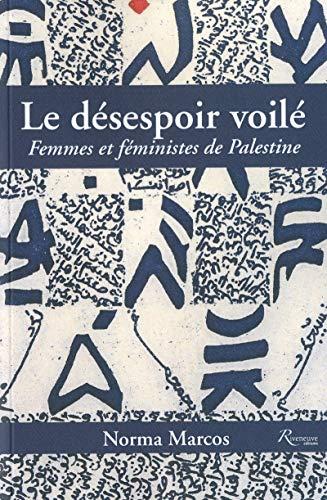 9782360131471: Le désespoir voilé ; femmes et féministes en Palestine