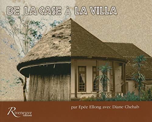 De la case à la villa: Epee Ellong; Diane Chehab